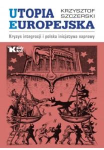 Utopia europejska. Kryzys integracji i polska inicjatywa naprawy - 39,50 zł