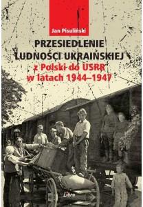 Przesiedlenie ludności ukraińskiej z Polski do USRR w latach 1944-1947 - 39,40 zł