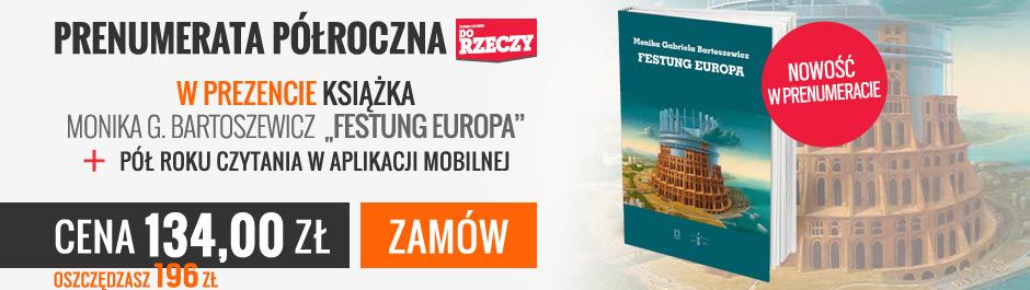 """Prenumerata półroczna tygodnika Do Rzeczy, w prezencie książka: Monika G. Bartoszewicz """"Festung Europa"""" + dostęp do e-wydania w aplikacji mobilnej"""